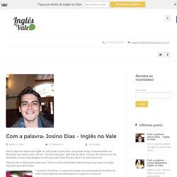 Com a palavra: Josino Dias - Inglês no Vale - Ingles no Vale