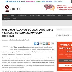 MAIS DURAS PALAVRAS DO DALAI LAMA SOBRE A LAVAGEM CEREBRAL EM MASSA DA SOCIEDADE: -