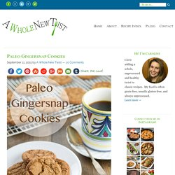 Paleo Gingersnap Cookies - A Whole New Twist