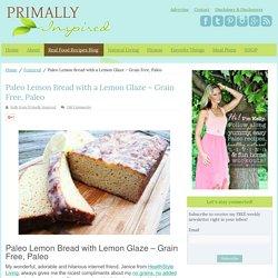 Paleo Lemon Bread with a Lemon Glaze – Grain Free, Paleo