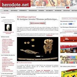 Paléolithique supérieur - Et Aurignac inventa l'Homme préhistorique...