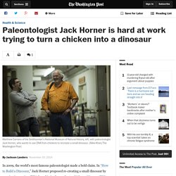 Paleontologist Jack Horner is hard at work trying to turn a chicken into a dinosaur