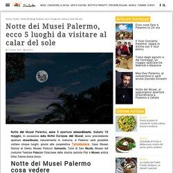 Notte dei Musei Palermo, ecco 5 luoghi da visitare al calar del sole - Siciliafan