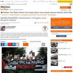 ISRAËL/PALESTINE. Antisémitisme : à l'exagérer, on ne fait que le renforcer