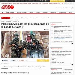 Palestine. Qui sont les groupes armés de la bande de Gaza?
