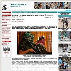 [Info-Palestine]- Le Hamas: «Pas de cessez-le-feu sans levée du blocus sur Gaza!» <script> identifiant_article = 14718; </script>
