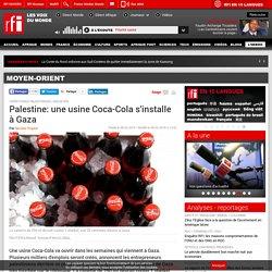 Palestine: une usine Coca-Cola s'installe à Gaza - Moyen-Orient