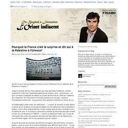 Pourquoi la France créé la surprise et dit oui à la Palestine à l'Unesco? - De Bagdad à Jérusalem : L'Orient indiscret
