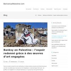 Banksy Palestine : l'espoir de liberté grâce à des œuvres d'art engagées