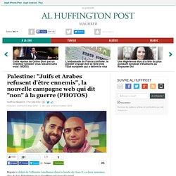 """Palestine: """"Juifs et Arabes refusent d'être ennemis"""", la nouvelle campagne web qui dit """"non"""" à la guerre (PHOTOS)"""
