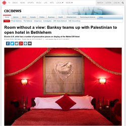 Room without a view: Banksy teams up with Palestinian to open hotel in Bethlehem - CBC News - Latest Canada, World, Entertainment and Business News