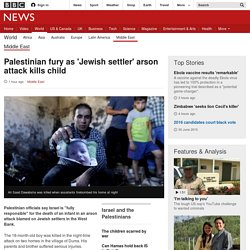 Palestinian fury as 'Jewish settler' arson attack kills child - BBC News