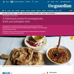 A Palestinian recipe for pomegranate, lentil and aubergine stew