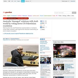 Australia 'damaged' relations with Arab world by voting down UN Palestinian resolution
