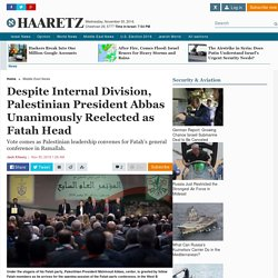 Despite internal division, Palestinian President Abbas unanimously reelected as Fatah head - Middle East News - Haaretz