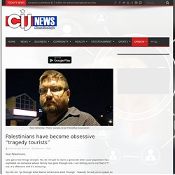 "Palestinians have become obsessive ""tragedy tourists"" – CIJNews English"