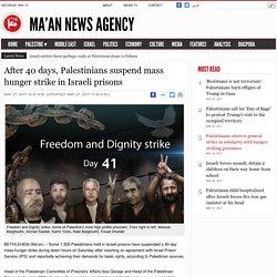 After 40 days, Palestinians suspend mass hunger strike in Israeli prisons