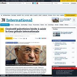 L'exécutif palestinien hésite à saisir la Cour pénale internationale