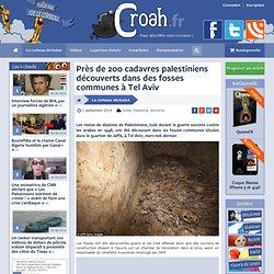 Près de 200 cadavres palestiniens découverts dans des fosses communes à Tel Aviv