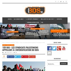 1er mai : les syndicats palestiniens appellent à l'intensification du BDS – BDS France