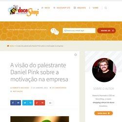 A visão do palestrante Daniel Pink sobre a motivação na empresa - DoceShop Blog