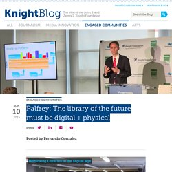 Palfrey: The library of the future must be digital + physical