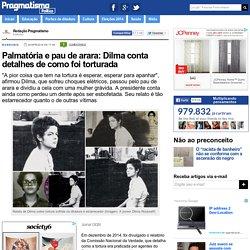 Palmatória e pau de arara: Dilma conta detalhes de como foi torturada