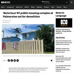 'Notorious' NT public housing complex at Palmerston set for demolition