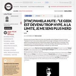 """[itw] Pamela Hute : """"Le geek est devenu trop hype. A la limite,"""