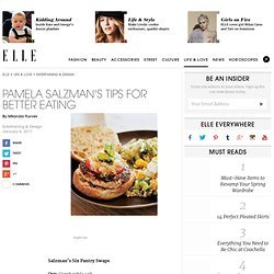 Pamela Salzmans Tips For Better Eating - Read More on Heathly Living on ELLE.com