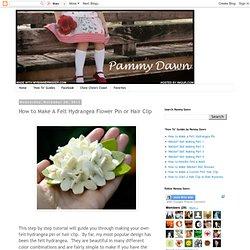 pammy dawn designs: How to Make A Felt Hydrangea Flower Pin or Hair Clip