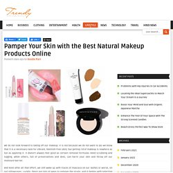 Pamper Your Skin with the Best Natural Makeup Products Online