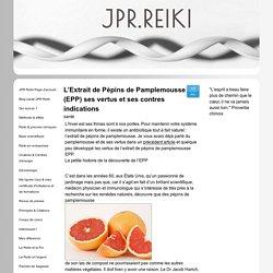 L'Extrait de Pépins de Pamplemousse (EPP) ses vertus et ses contres indications - Site Jimdo de jpr-reiki!