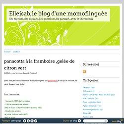 panacotta à la framboise ,gelée de citron vert - Elleisab,le blog d'une momoflinguée