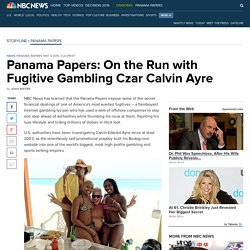 Panama Papers: On the Run with Fugitive Gambling Czar Calvin Ayre