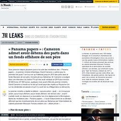 «Panama papers»: Cameron admet avoir détenu des parts dans un fonds offshore de son père
