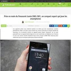 Prise en main du Panasonic Lumix DMC-CM1, un compact expert qui joue les smartphones