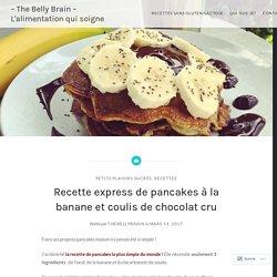 Recette express de pancakes à la banane et coulis de chocolat cru – – The Belly Brain – L'alimentation qui soigne