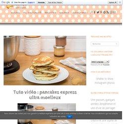 Tuto vidéo: pancakes express ultra moelleux