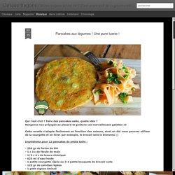 Délices Vegans: Pancakes aux légumes ! Une pure tuerie !
