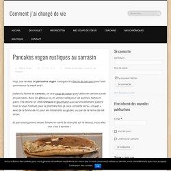 Pancakes vegan rustiques au sarrasin - Comment j'ai changé de vie