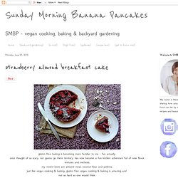 Sunday Morning Banana Pancakes: strawberry almond breakfast cake