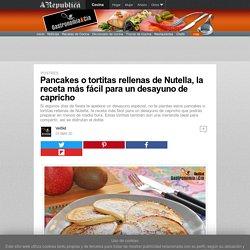 Pancakes o tortitas rellenas de Nutella, la receta más fácil para un desayuno de capricho