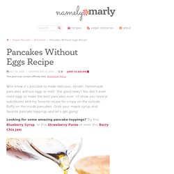 Best Pancakes Without Eggs Recipe - Namely Marly