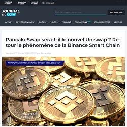 PancakeSwap sera-t-il le nouvel Uniswap ? Retour le phénomène de la Binance Smart Chain