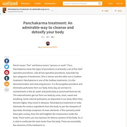 Panchakarma Treatment: An admirable way to cleanse and detoxify your body - Panchakarma treatment: An admirable way to cleanse and detoxify your body
