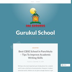 Best CBSE School in Panchkula – Tips To Improve Academic Writing Skills – Gurukul School