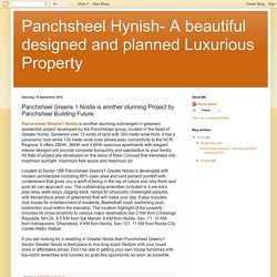 Panchsheel Hynish- A beautiful designed and planned Luxurious Property: Panchsheel Greens 1 Noida is another stunning Project by Panchsheel Building Future