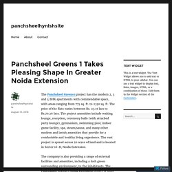 Panchsheel Greens 1 Takes Pleasing Shape In Greater Noida Extension – panchsheelhynishsite