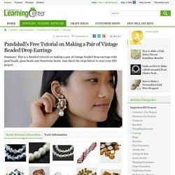 s Free Tutorial on Making a Pair of Vintage Beaded Drop Earrings
